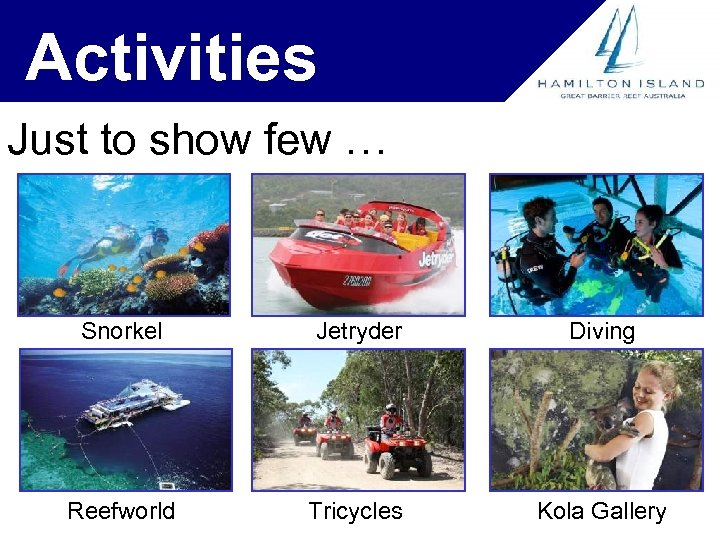 Activities Just to show few … Snorkel Jetryder Diving Reefworld Tricycles Kola Gallery