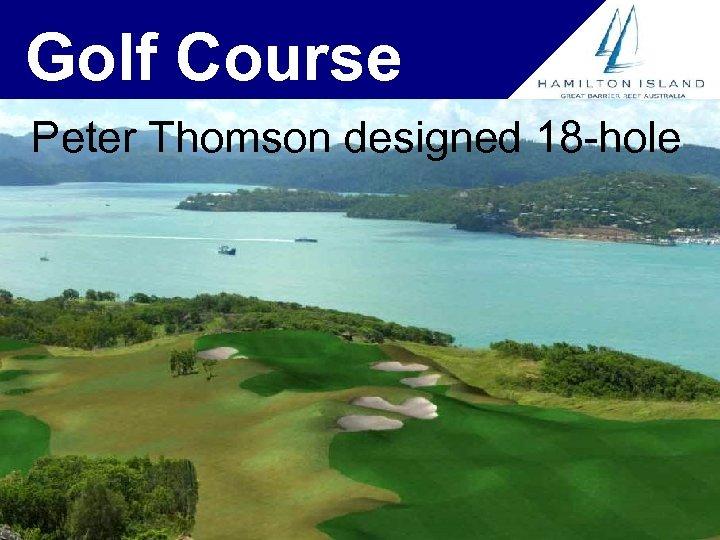 Golf Course Peter Thomson designed 18 -hole