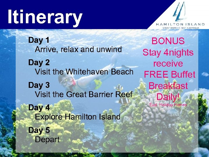 Itinerary Day 1 Arrive, relax and unwind BONUS Stay 4 nights Day 2 receive
