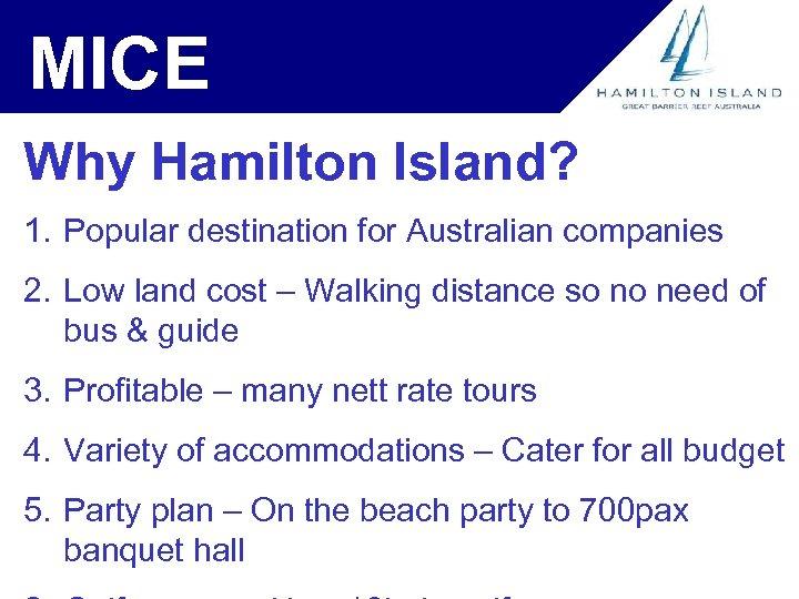 MICE Why Hamilton Island? 1. Popular destination for Australian companies 2. Low land cost