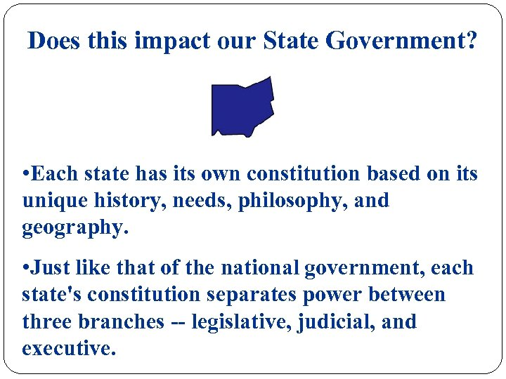 Does this impact our State Government? • Each state has its own constitution based