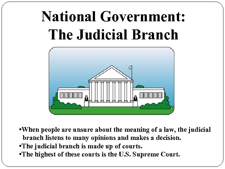 National Government: The Judicial Branch • When people are unsure about the meaning of
