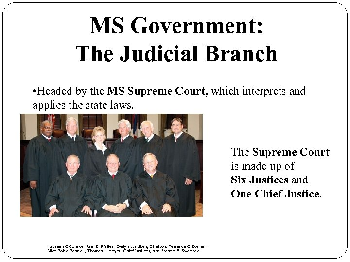 MS Government: The Judicial Branch • Headed by the MS Supreme Court, which interprets