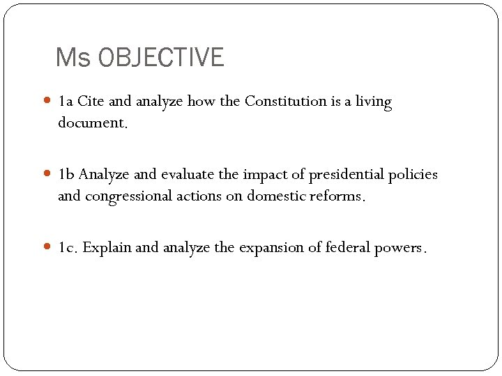 Ms OBJECTIVE 1 a Cite and analyze how the Constitution is a living document.