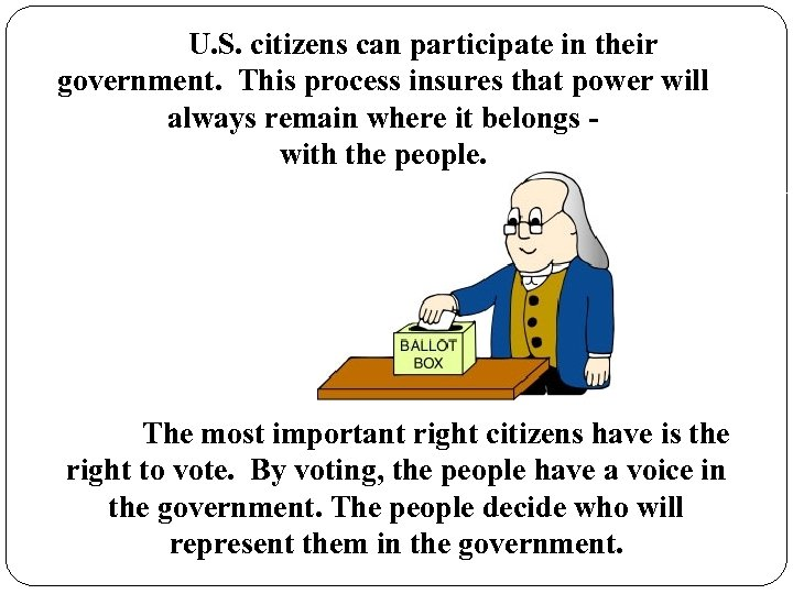 U. S. citizens can participate in their government. This process insures that power will
