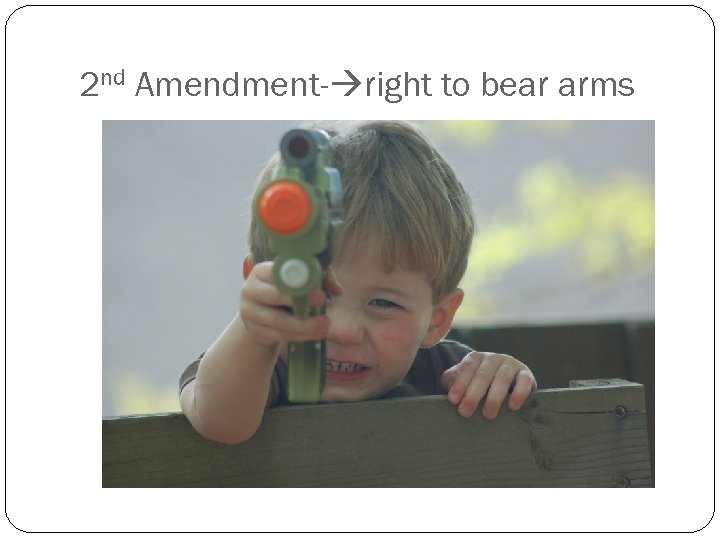 2 nd Amendment- right to bear arms