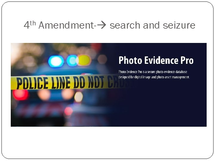 4 th Amendment- search and seizure