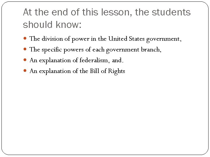 At the end of this lesson, the students should know: The division of power