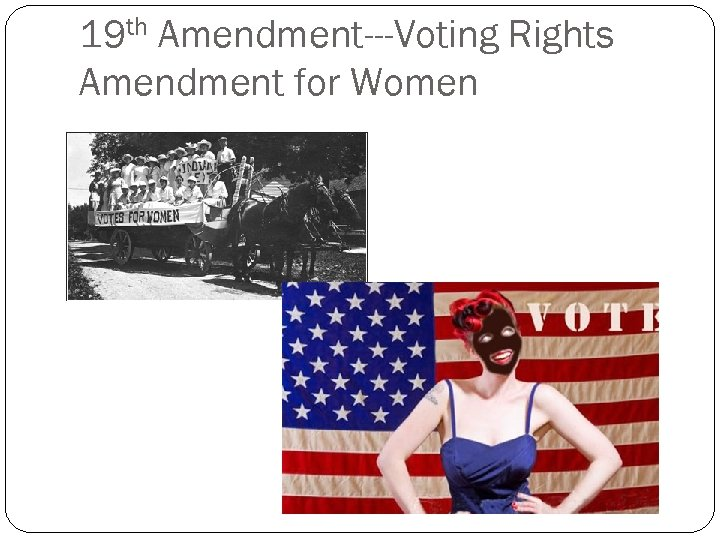 19 th Amendment---Voting Rights Amendment for Women