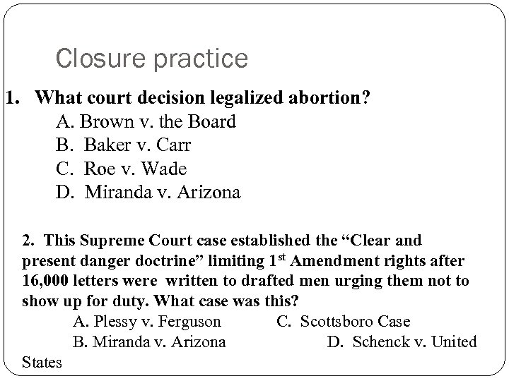 Closure practice 1. What court decision legalized abortion? A. Brown v. the Board B.