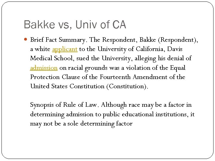 Bakke vs, Univ of CA Brief Fact Summary. The Respondent, Bakke (Respondent), a white