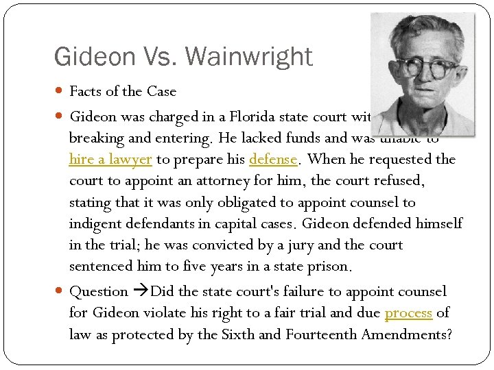 Gideon Vs. Wainwright Facts of the Case Gideon was charged in a Florida state