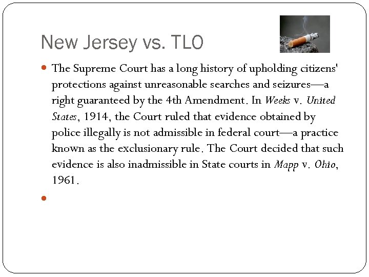 New Jersey vs. TLO The Supreme Court has a long history of upholding citizens'