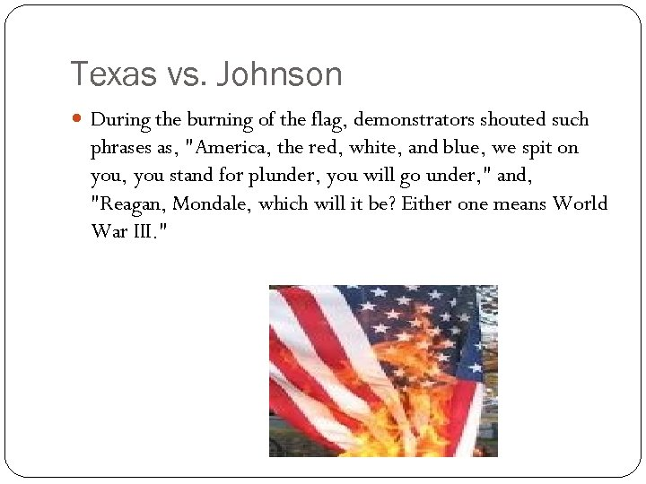 Texas vs. Johnson During the burning of the flag, demonstrators shouted such phrases as,