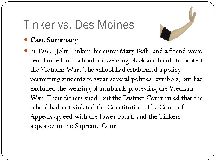 Tinker vs. Des Moines Case Summary In 1965, John Tinker, his sister Mary Beth,
