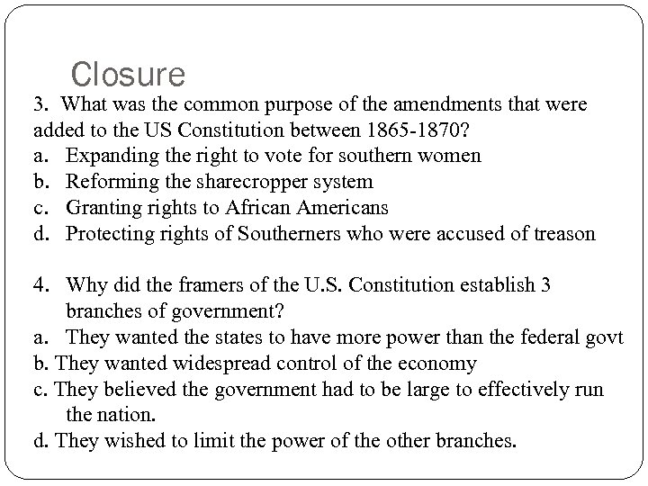 Closure 3. What was the common purpose of the amendments that were added to