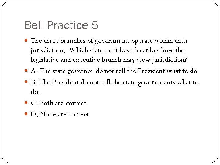 Bell Practice 5 The three branches of government operate within their jurisdiction. Which statement