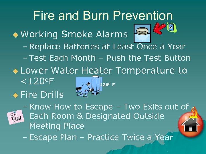Fire and Burn Prevention u Working Smoke Alarms – Replace Batteries at Least Once