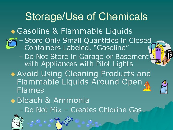 Storage/Use of Chemicals u Gasoline & Flammable Liquids – Store Only Small Quantities in