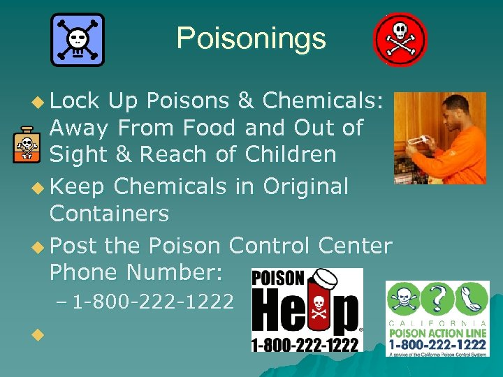 Poisonings u Lock Up Poisons & Chemicals: Away From Food and Out of Sight