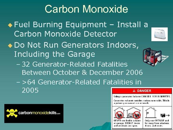 Carbon Monoxide u Fuel Burning Equipment – Install a Carbon Monoxide Detector u Do