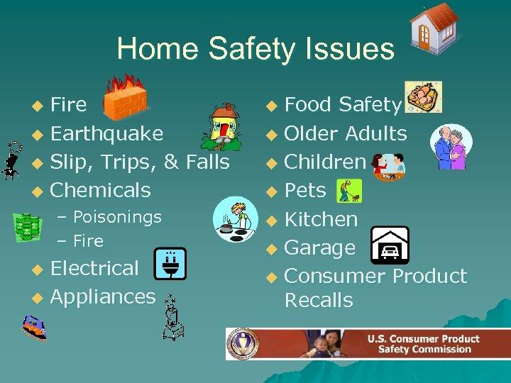 Home Safety Issues Fire u Earthquake u Slip, Trips, & Falls u Chemicals u