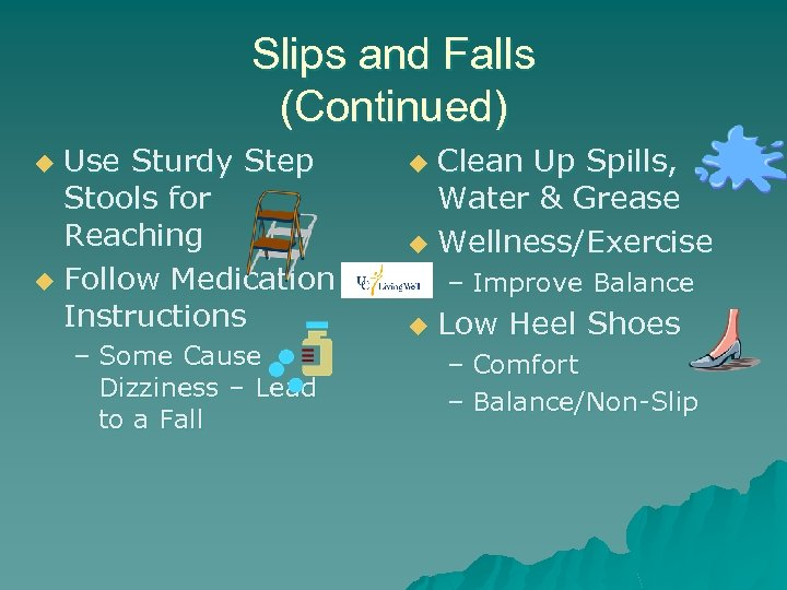 Slips and Falls (Continued) Use Sturdy Step Stools for Reaching u Follow Medication Instructions