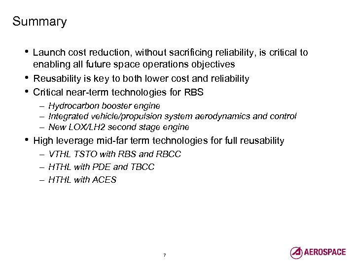 Summary • • • Launch cost reduction, without sacrificing reliability, is critical to enabling