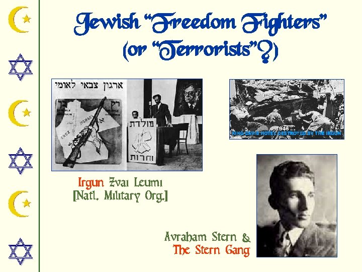 the stern gang essay A commander in the irgun, avraham stern, defected from the irgun and founded the lehi group, also known as the stern gang, they were even more fanatical than irgun, and declared total war against imperialism and the british empire, even while the british were at war with the germans.