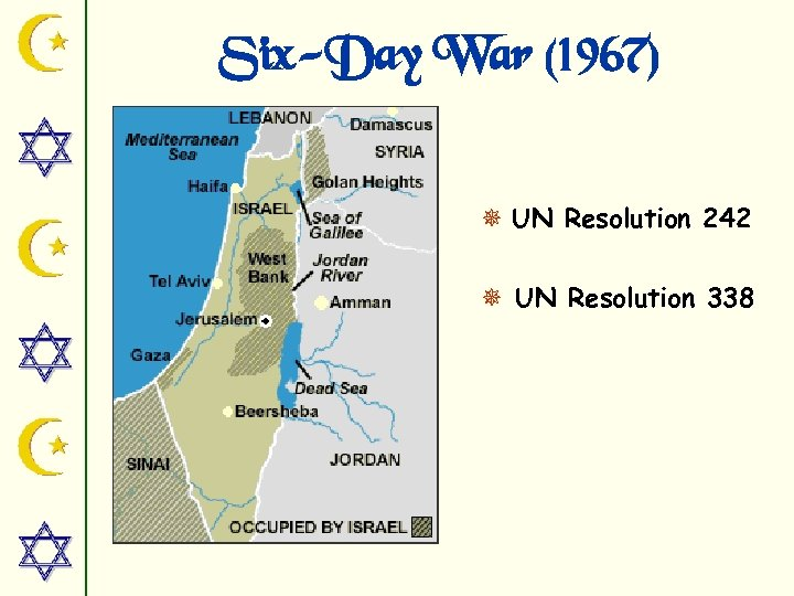 Six-Day War (1967) ¯ UN Resolution 242 ¯ UN Resolution 338