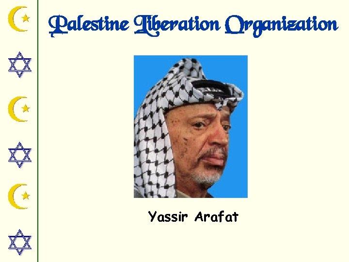 Palestine Liberation Organization Yassir Arafat