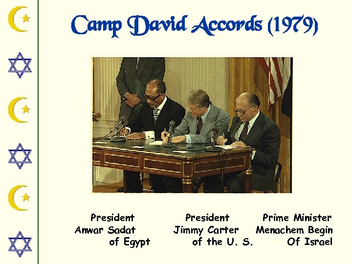 Camp David Accords (1979) President Anwar Sadat of Egypt President Prime Minister Jimmy Carter