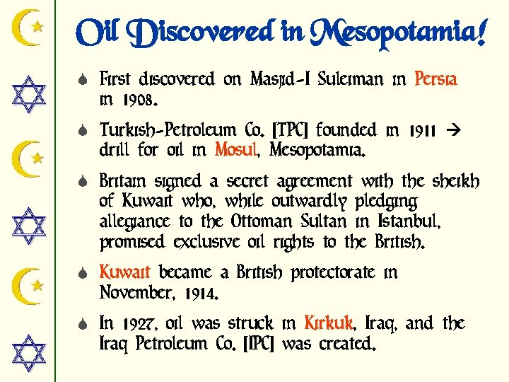 Oil Discovered in Mesopotamia! S First discovered on Masjid-I Suleiman in Persia in 1908.