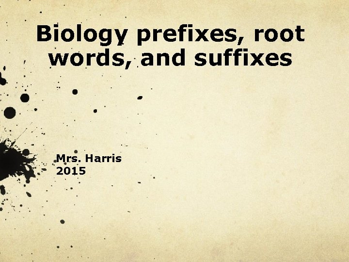 Biology prefixes, root words, and suffixes Mrs. Harris 2015
