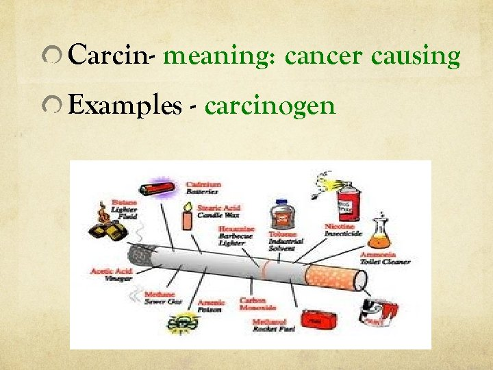 Carcin- meaning: cancer causing Examples - carcinogen