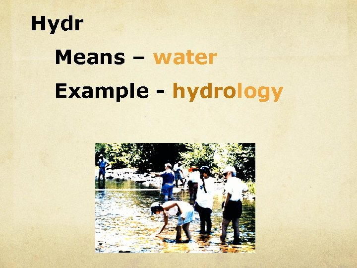 Hydr Means – water Example - hydrology