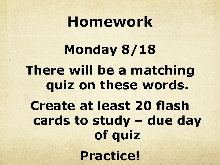 Homework Monday 8/18 There will be a matching quiz on these words. Create at