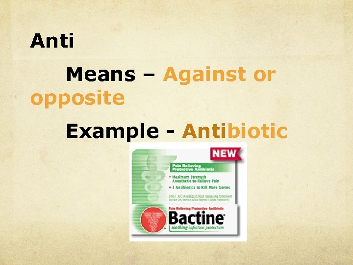 Anti Means – Against or opposite Example - Antibiotic