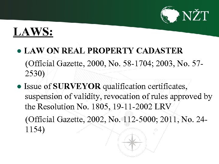 LAWS: ● LAW ON REAL PROPERTY CADASTER (Official Gazette, 2000, No. 58 -1704; 2003,
