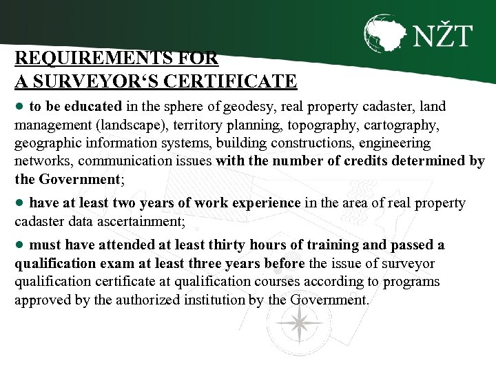 REQUIREMENTS FOR A SURVEYOR'S CERTIFICATE ● to be educated in the sphere of geodesy,