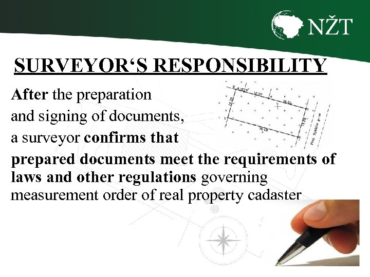 SURVEYOR'S RESPONSIBILITY After the preparation and signing of documents, a surveyor confirms that prepared
