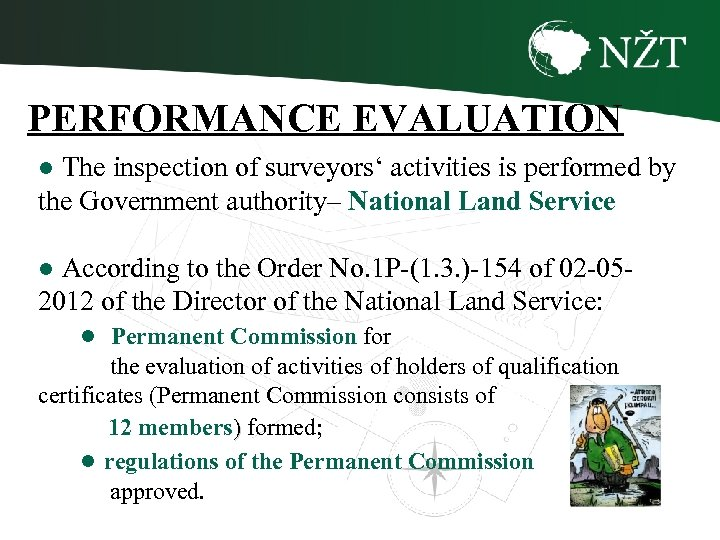 PERFORMANCE EVALUATION ● The inspection of surveyors' activities is performed by the Government authority–