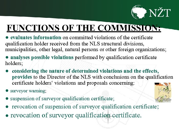 FUNCTIONS OF THE COMMISSION: ● evaluates information on committed violations of the certificate qualification