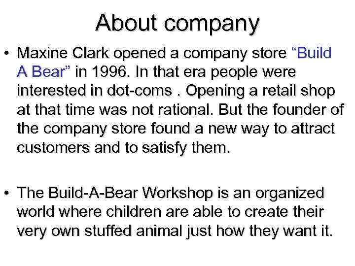 """About company • Maxine Clark opened a company store """"Build A Bear"""" in 1996."""