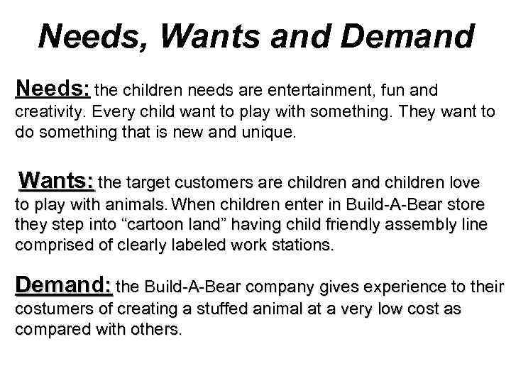 Needs, Wants and Demand Needs: the children needs are entertainment, fun and creativity. Every