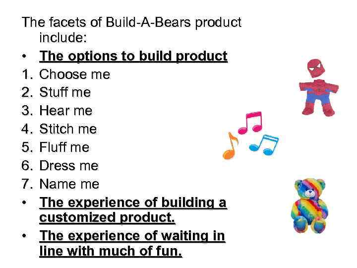 The facets of Build-A-Bears product include: • The options to build product 1. Choose