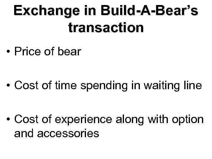 Exchange in Build-A-Bear's transaction • Price of bear • Cost of time spending in