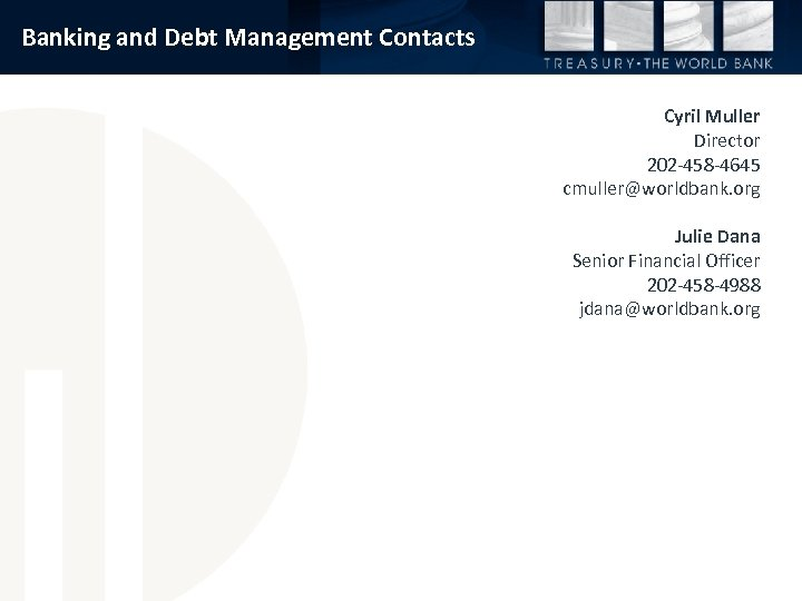 Banking and Debt Management Contacts Cyril Muller Director 202 -458 -4645 cmuller@worldbank. org Julie