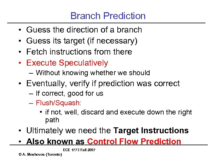 Branch Prediction • • Guess the direction of a branch Guess its target (if