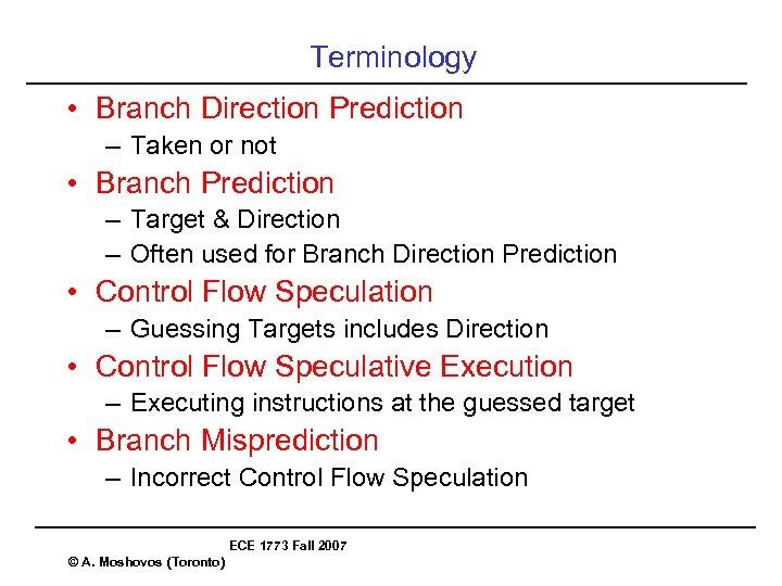 Terminology • Branch Direction Prediction – Taken or not • Branch Prediction – Target